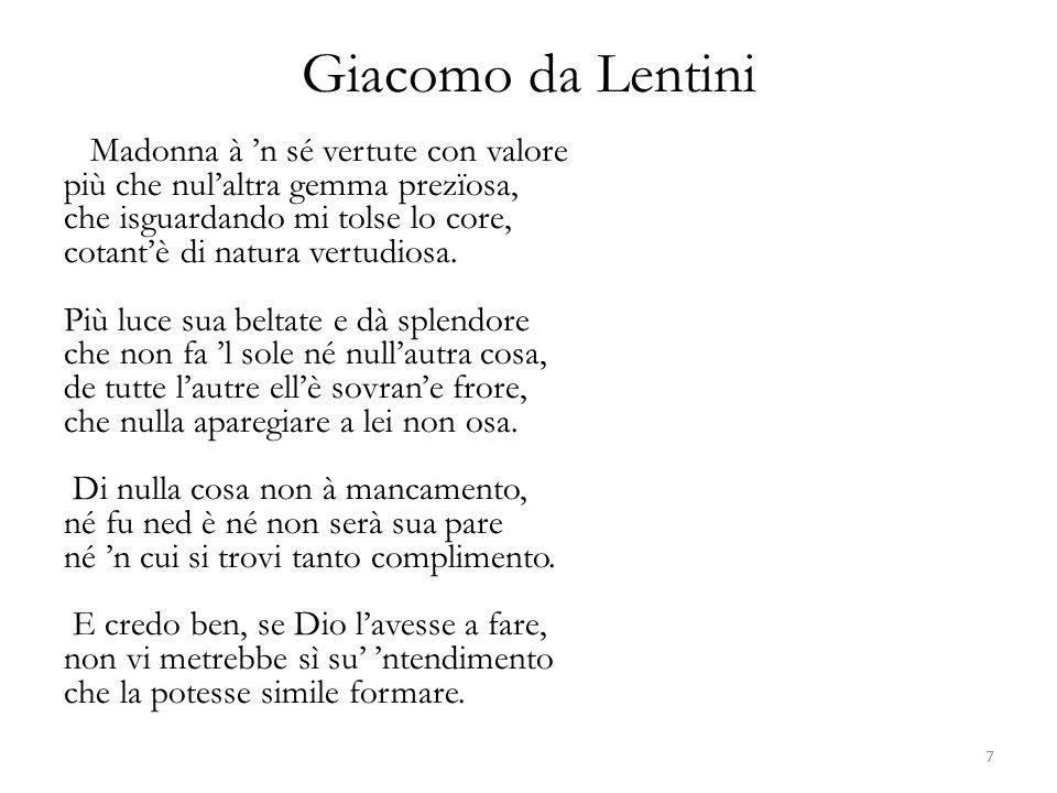 Giacomo da Lentini Madonna à n sé vertute con valore più che nulaltra gemma prezïosa, che isguardando mi tolse lo core, cotantè di natura vertudiosa.