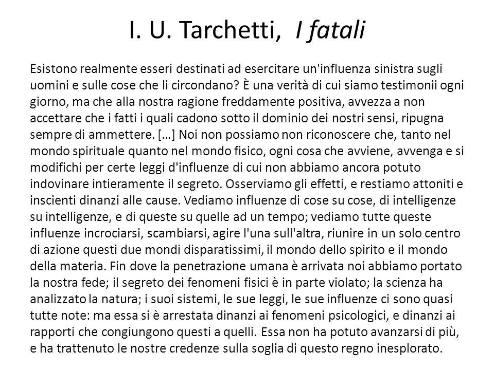 I. U. Tarchetti, I fatali Esistono realmente esseri destinati ad esercitare un'influenza sinistra sugli uomini e sulle cose che li circondano? È una v