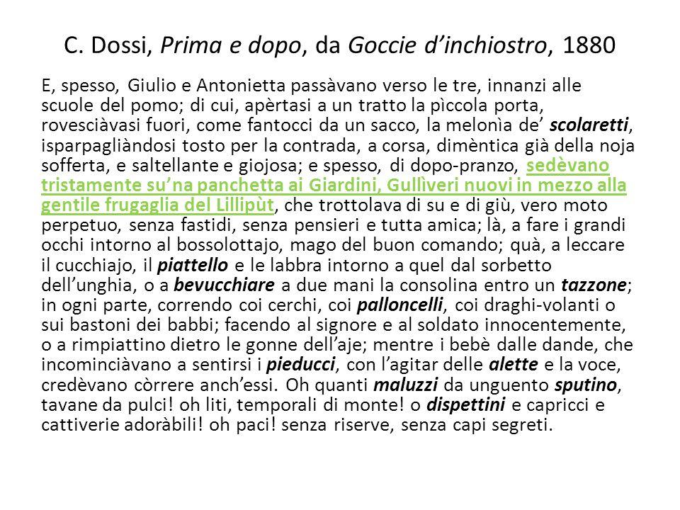 C. Dossi, Prima e dopo, da Goccie dinchiostro, 1880 E, spesso, Giulio e Antonietta passàvano verso le tre, innanzi alle scuole del pomo; di cui, apèrt