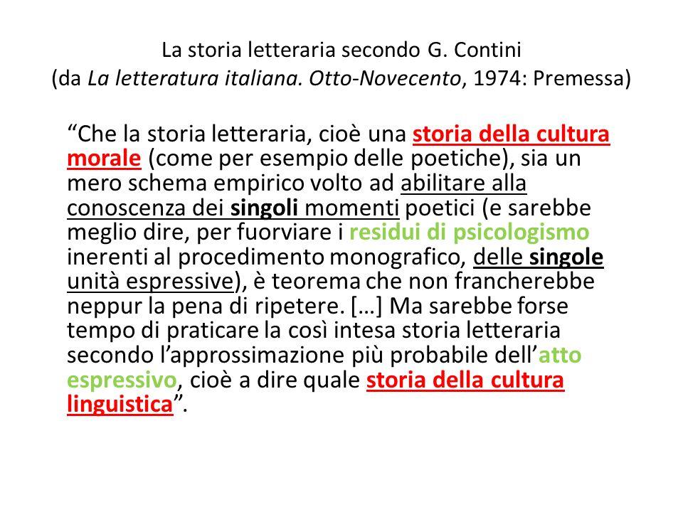 La storia letteraria secondo G. Contini (da La letteratura italiana. Otto-Novecento, 1974: Premessa) Che la storia letteraria, cioè una storia della c