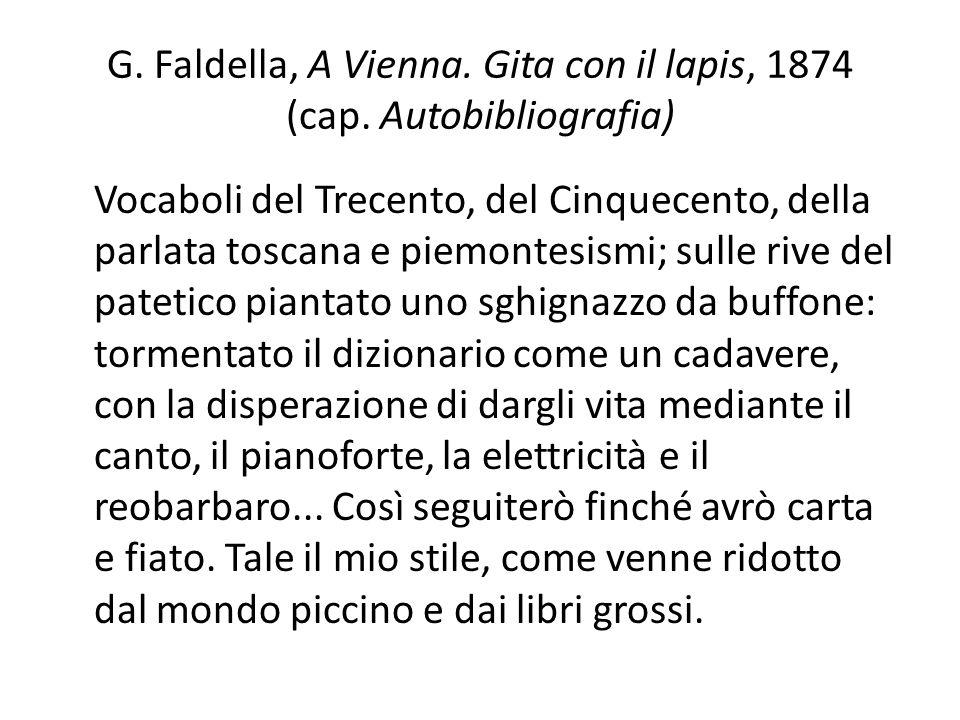 G. Faldella, A Vienna. Gita con il lapis, 1874 (cap. Autobibliografia) Vocaboli del Trecento, del Cinquecento, della parlata toscana e piemontesismi;