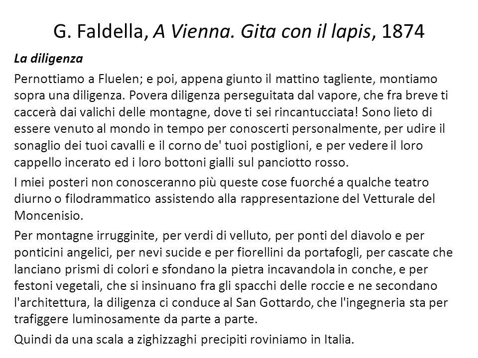 G. Faldella, A Vienna. Gita con il lapis, 1874 La diligenza Pernottiamo a Fluelen; e poi, appena giunto il mattino tagliente, montiamo sopra una dilig