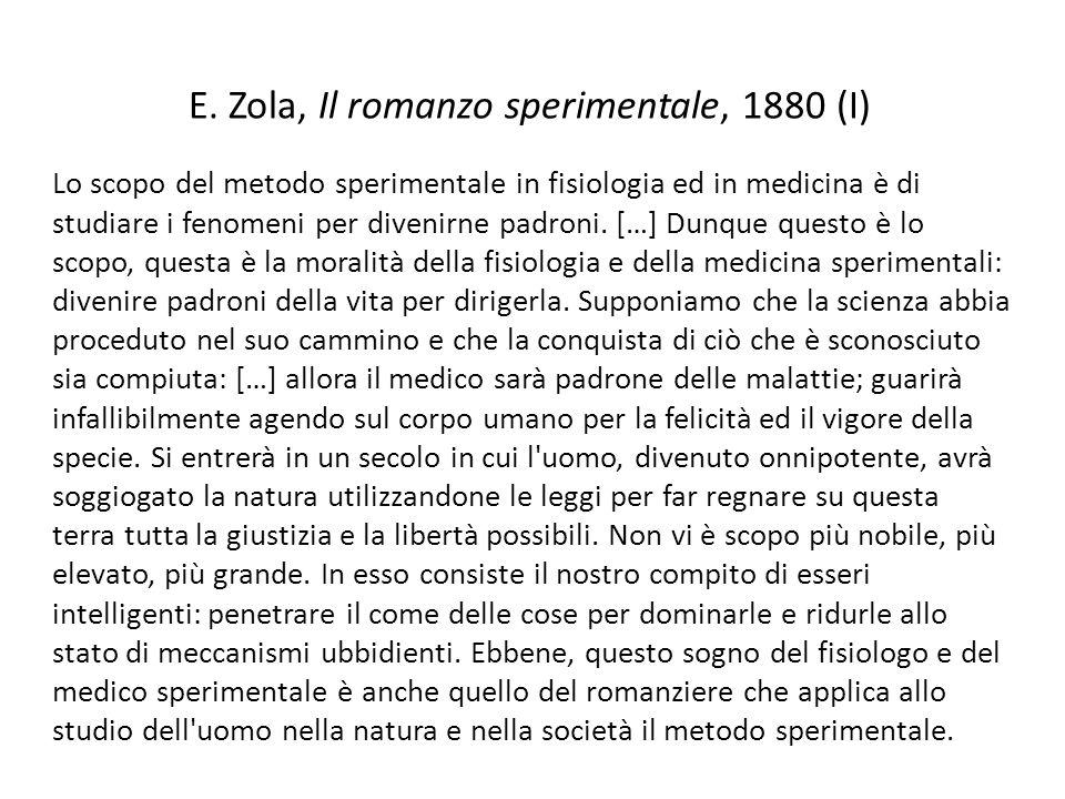 E. Zola, Il romanzo sperimentale, 1880 (I) Lo scopo del metodo sperimentale in fisiologia ed in medicina è di studiare i fenomeni per divenirne padron