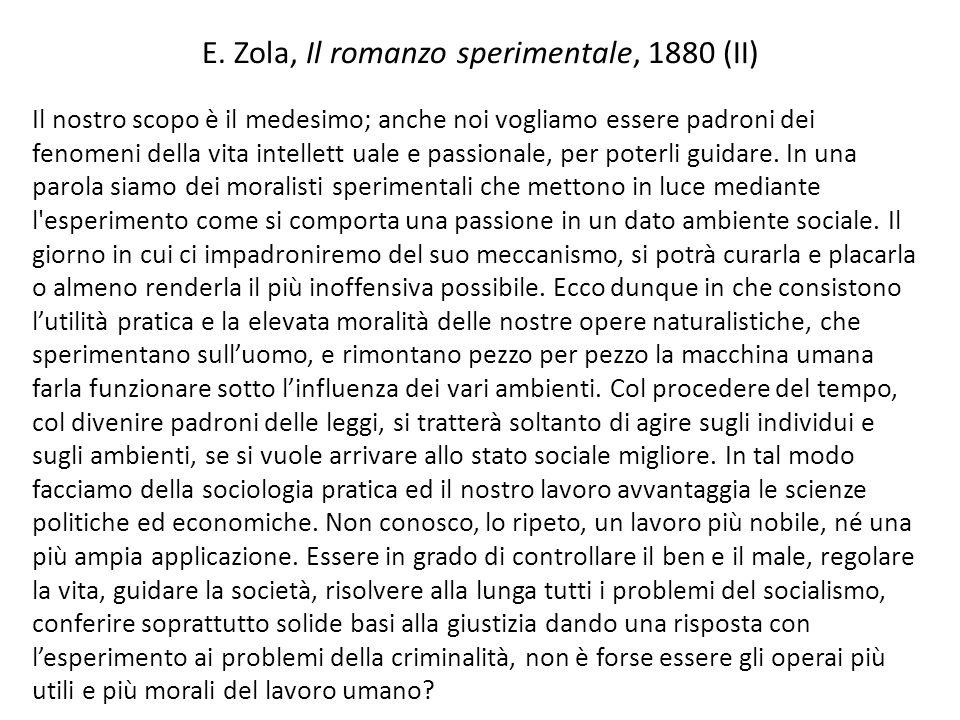 E. Zola, Il romanzo sperimentale, 1880 (II) Il nostro scopo è il medesimo; anche noi vogliamo essere padroni dei fenomeni della vita intellett uale e