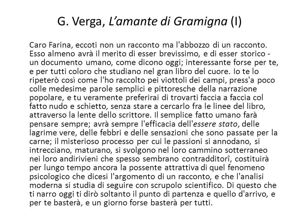 G. Verga, Lamante di Gramigna (I) Caro Farina, eccoti non un racconto ma l'abbozzo di un racconto. Esso almeno avrà il merito di esser brevissimo, e d