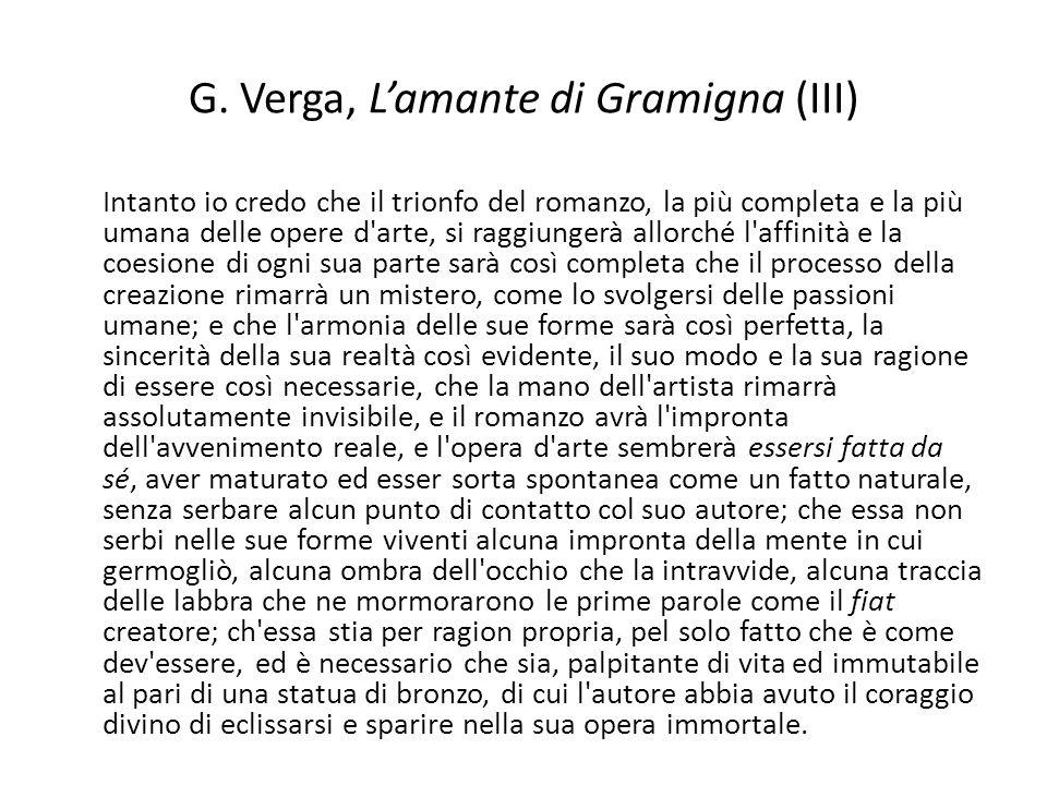 G. Verga, Lamante di Gramigna (III) Intanto io credo che il trionfo del romanzo, la più completa e la più umana delle opere d'arte, si raggiungerà all