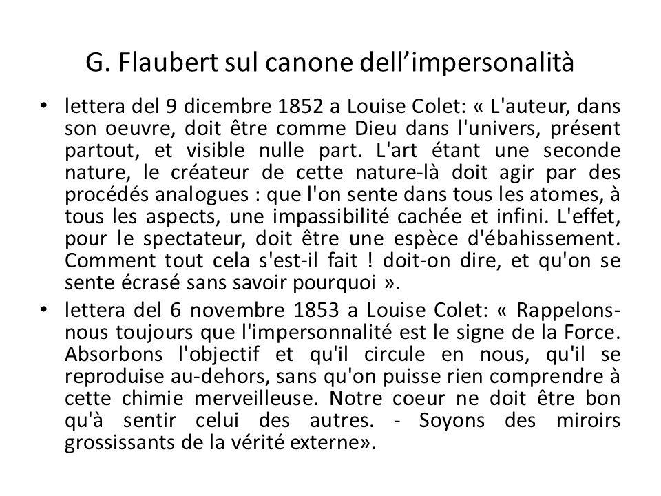 G. Flaubert sul canone dellimpersonalità lettera del 9 dicembre 1852 a Louise Colet: « L'auteur, dans son oeuvre, doit être comme Dieu dans l'univers,