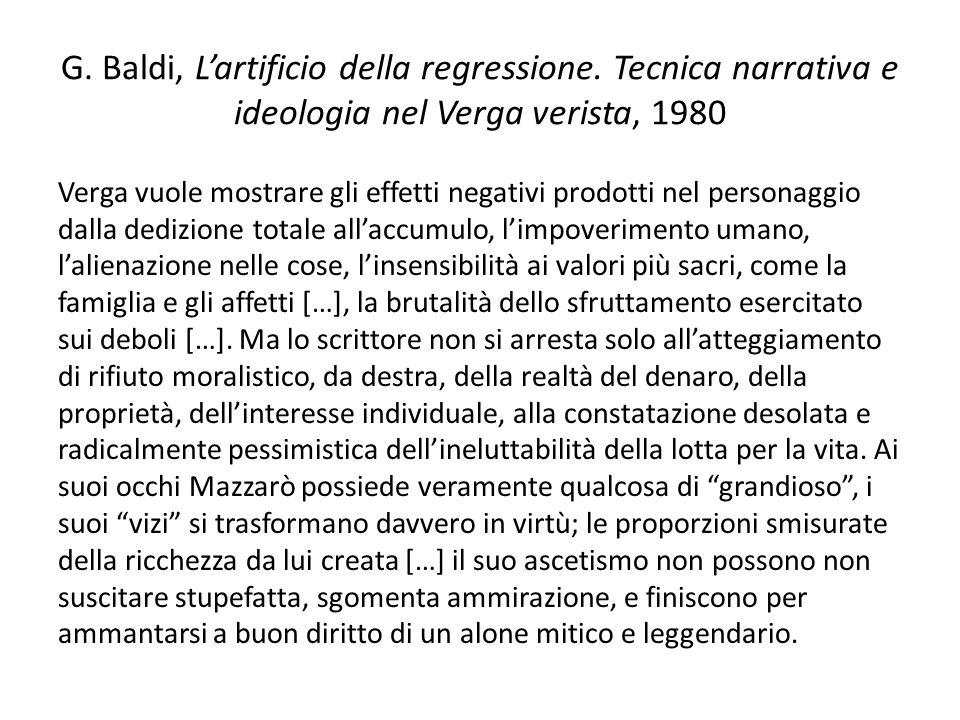 G. Baldi, Lartificio della regressione. Tecnica narrativa e ideologia nel Verga verista, 1980 Verga vuole mostrare gli effetti negativi prodotti nel p