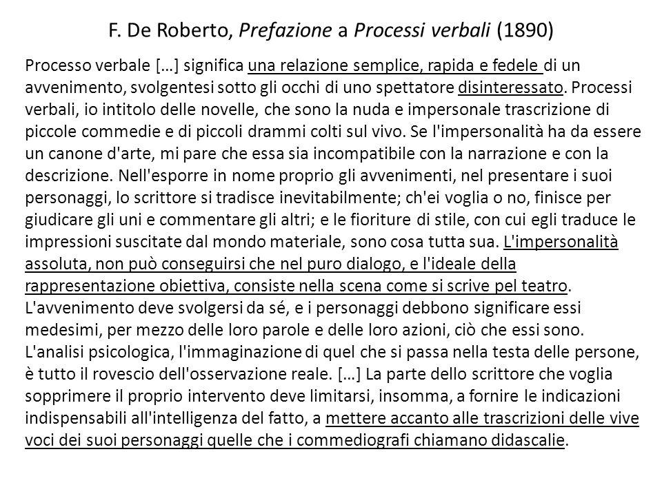 F. De Roberto, Prefazione a Processi verbali (1890) Processo verbale […] significa una relazione semplice, rapida e fedele di un avvenimento, svolgent