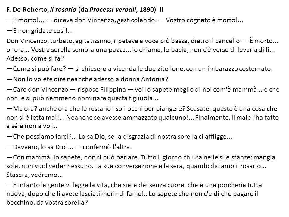 F. De Roberto, Il rosario (da Processi verbali, 1890) II È morto!... diceva don Vincenzo, gesticolando. Vostro cognato è morto!... E non gridate così!