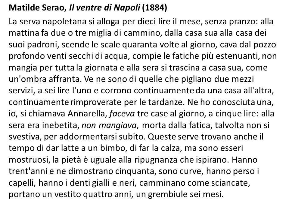Matilde Serao, Il ventre di Napoli (1884) La serva napoletana si alloga per dieci lire il mese, senza pranzo: alla mattina fa due o tre miglia di camm