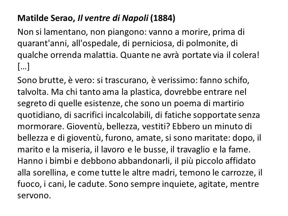 Matilde Serao, Il ventre di Napoli (1884) Non si lamentano, non piangono: vanno a morire, prima di quarant'anni, all'ospedale, di perniciosa, di polmo