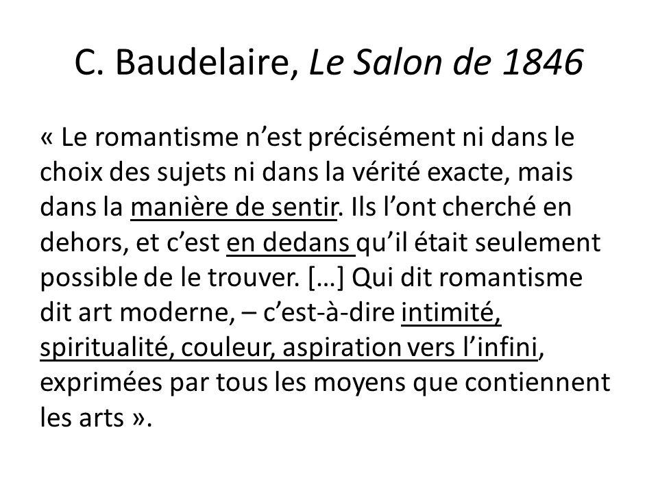 C. Baudelaire, Le Salon de 1846 « Le romantisme nest précisément ni dans le choix des sujets ni dans la vérité exacte, mais dans la manière de sentir.