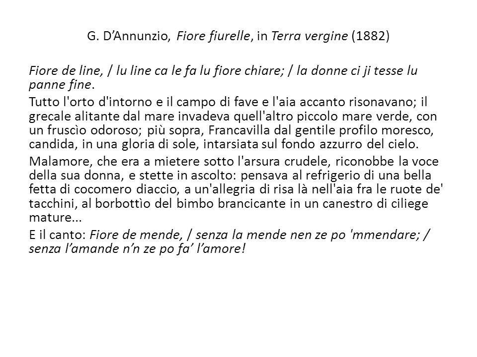 G. DAnnunzio, Fiore fiurelle, in Terra vergine (1882) Fiore de line, / lu line ca le fa lu fiore chiare; / la donne ci ji tesse lu panne fine. Tutto l