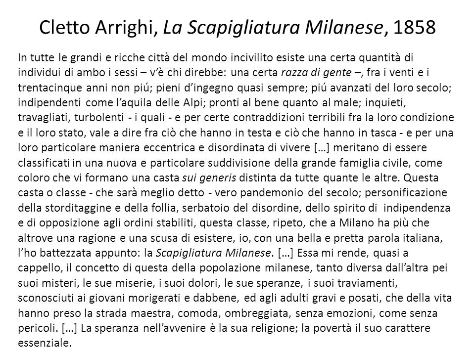 Cletto Arrighi, La Scapigliatura Milanese, 1858 In tutte le grandi e ricche città del mondo incivilito esiste una certa quantità di individui di ambo