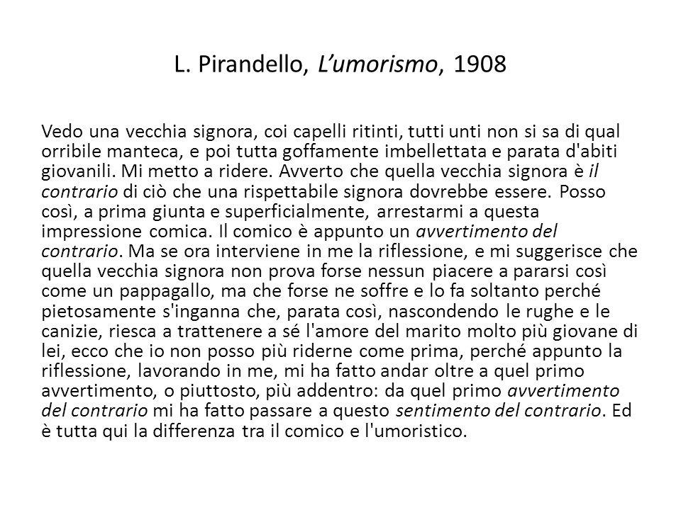L. Pirandello, Lumorismo, 1908 Vedo una vecchia signora, coi capelli ritinti, tutti unti non si sa di qual orribile manteca, e poi tutta goffamente im