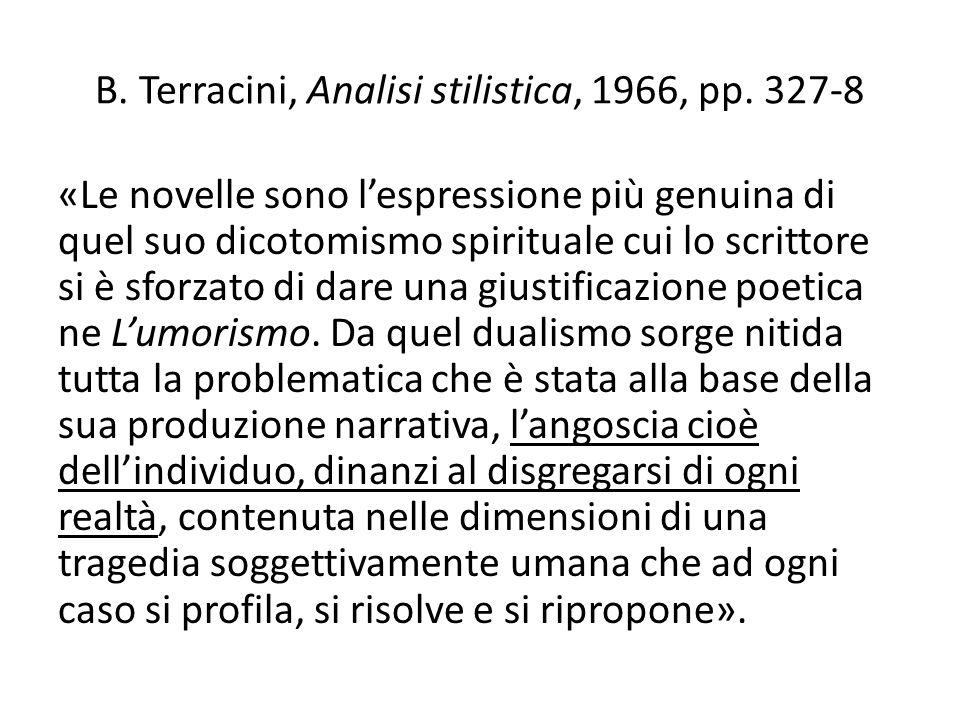 B. Terracini, Analisi stilistica, 1966, pp. 327-8 «Le novelle sono lespressione più genuina di quel suo dicotomismo spirituale cui lo scrittore si è s