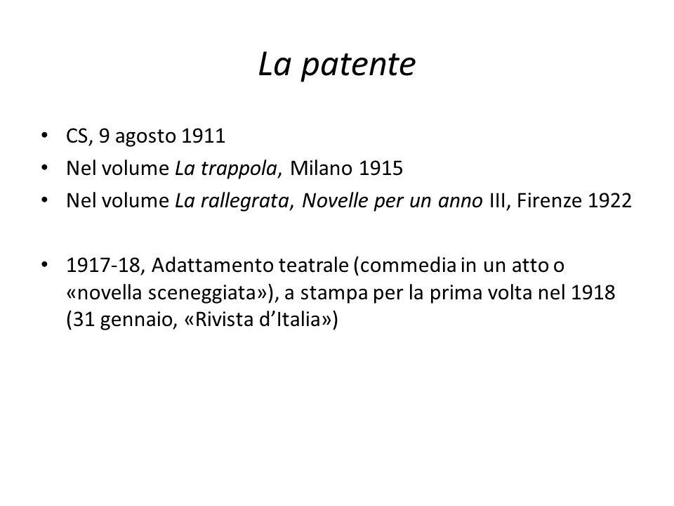 La patente CS, 9 agosto 1911 Nel volume La trappola, Milano 1915 Nel volume La rallegrata, Novelle per un anno III, Firenze 1922 1917-18, Adattamento