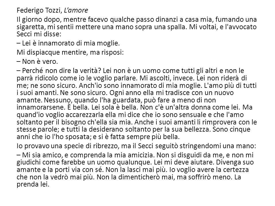Federigo Tozzi, Lamore Il giorno dopo, mentre facevo qualche passo dinanzi a casa mia, fumando una sigaretta, mi sentii mettere una mano sopra una spa