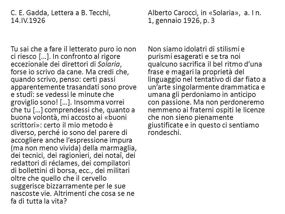 C. E. Gadda, Lettera a B. Tecchi, 14.IV.1926 Tu sai che a fare il letterato puro io non ci riesco […]. In confronto al rigore eccezionale dei direttor