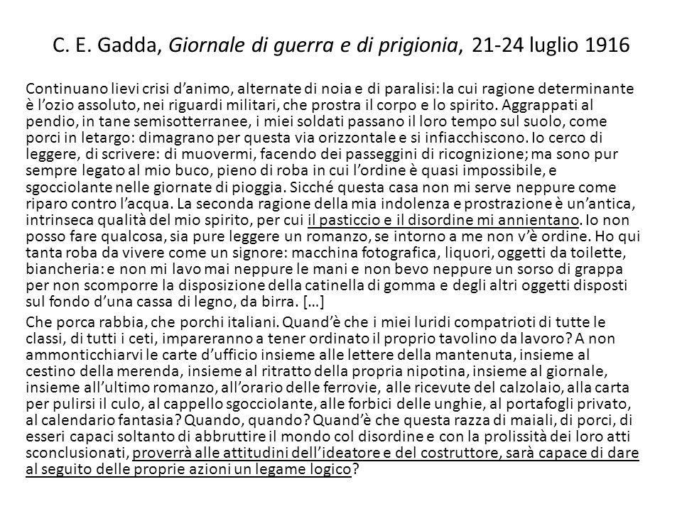 C. E. Gadda, Giornale di guerra e di prigionia, 21-24 luglio 1916 Continuano lievi crisi danimo, alternate di noia e di paralisi: la cui ragione deter