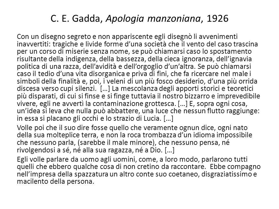 C. E. Gadda, Apologia manzoniana, 1926 Con un disegno segreto e non appariscente egli disegnò li avvenimenti inavvertiti: tragiche e livide forme duna