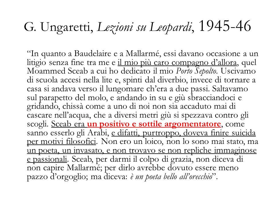 G. Ungaretti, Lezioni su Leopardi, 1945-46 In quanto a Baudelaire e a Mallarmé, essi davano occasione a un litigio senza fine tra me e il mio più caro