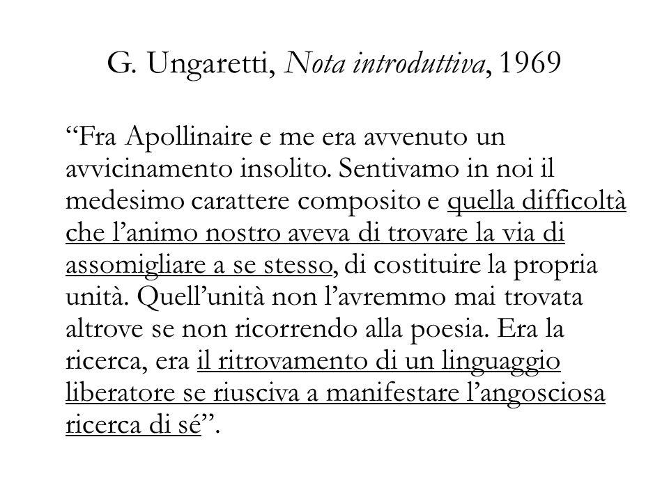 G. Ungaretti, Nota introduttiva, 1969 Fra Apollinaire e me era avvenuto un avvicinamento insolito. Sentivamo in noi il medesimo carattere composito e