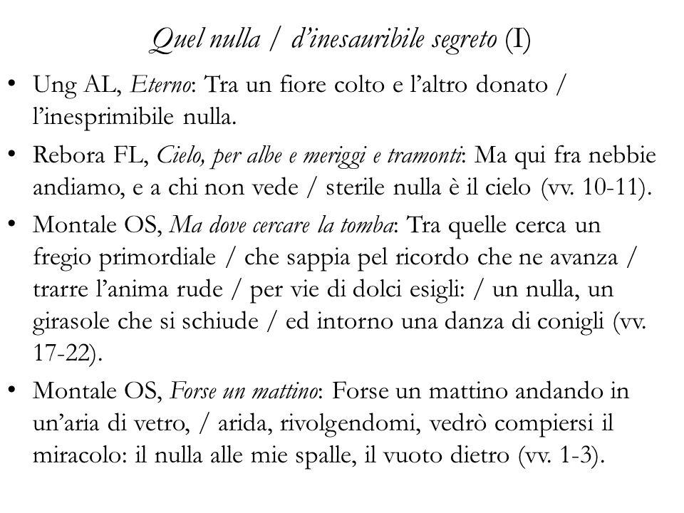 Quel nulla / dinesauribile segreto (I) Ung AL, Eterno: Tra un fiore colto e laltro donato / linesprimibile nulla.