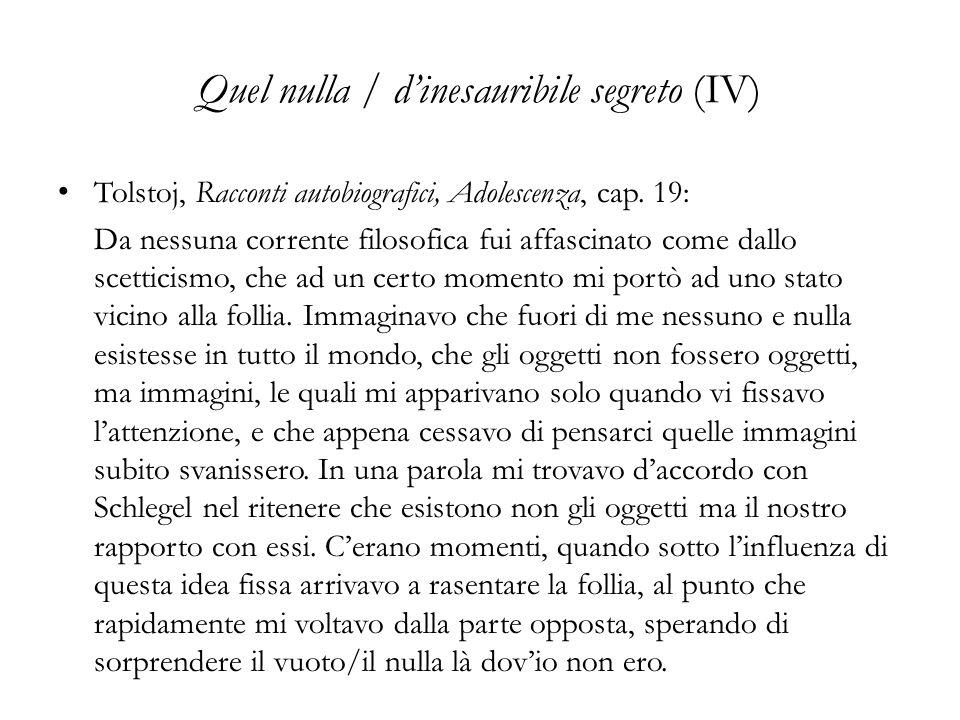 Quel nulla / dinesauribile segreto (IV) Tolstoj, Racconti autobiografici, Adolescenza, cap. 19: Da nessuna corrente filosofica fui affascinato come da