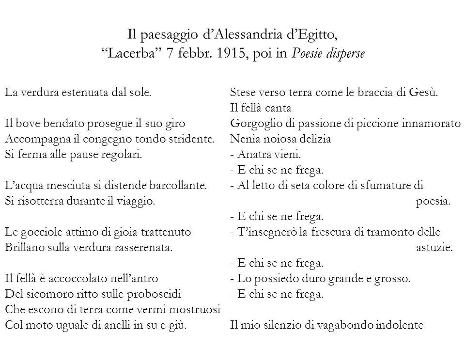 Il paesaggio dAlessandria dEgitto, Lacerba 7 febbr. 1915, poi in Poesie disperse La verdura estenuata dal sole. Il bove bendato prosegue il suo giro A