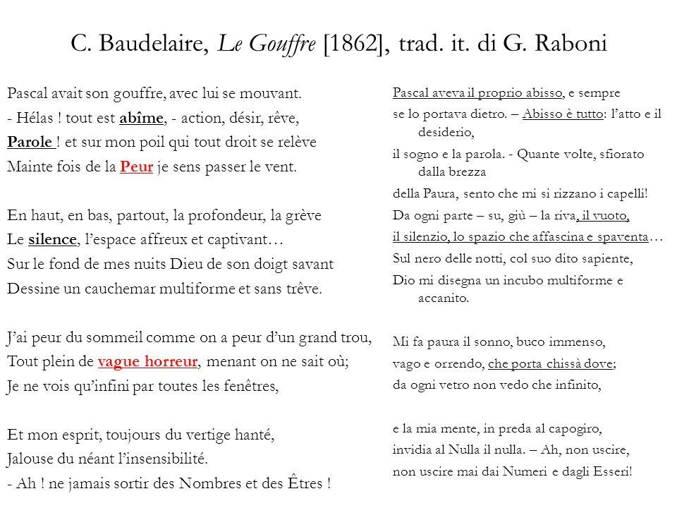 C. Baudelaire, Le Gouffre [1862], trad. it. di G. Raboni Pascal avait son gouffre, avec lui se mouvant. - Hélas ! tout est abîme, - action, désir, rêv