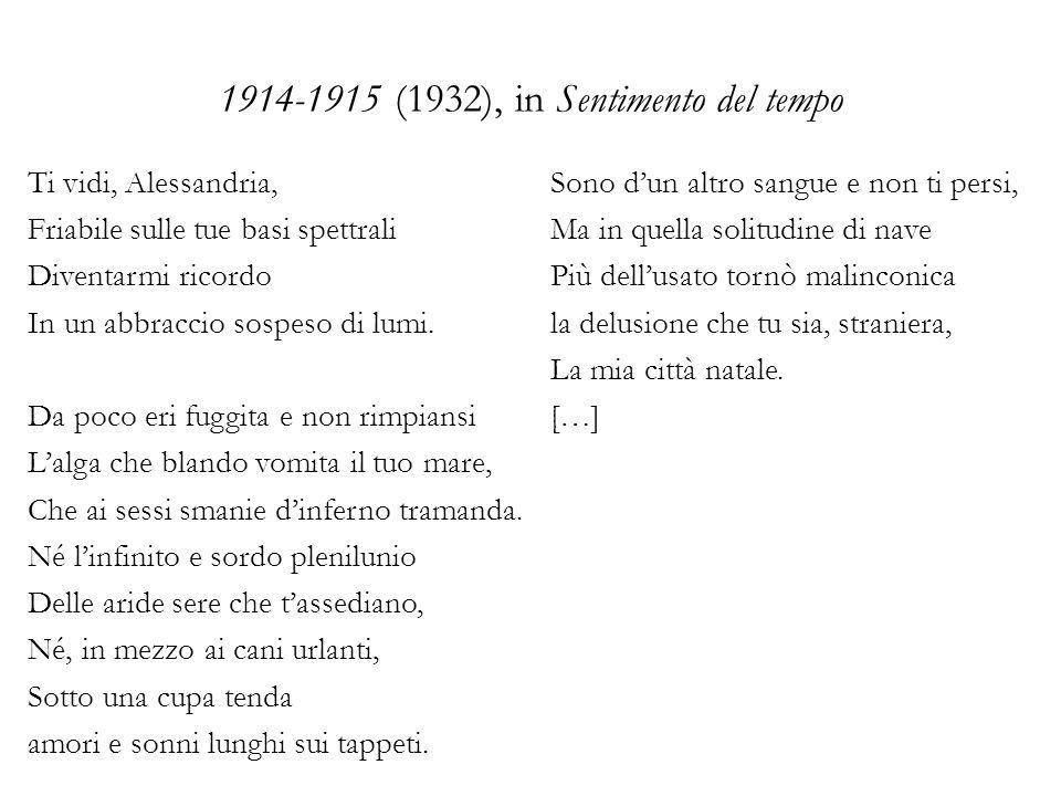 1914-1915 (1932), in Sentimento del tempo Ti vidi, Alessandria, Friabile sulle tue basi spettrali Diventarmi ricordo In un abbraccio sospeso di lumi.