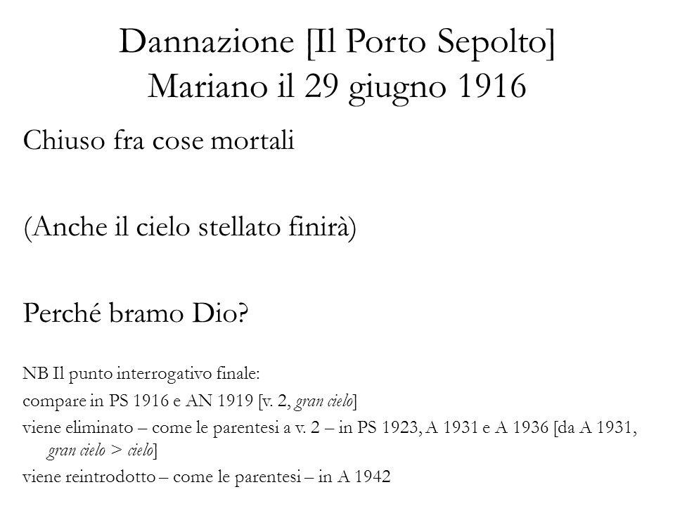 Dannazione [Il Porto Sepolto] Mariano il 29 giugno 1916 Chiuso fra cose mortali (Anche il cielo stellato finirà) Perché bramo Dio.