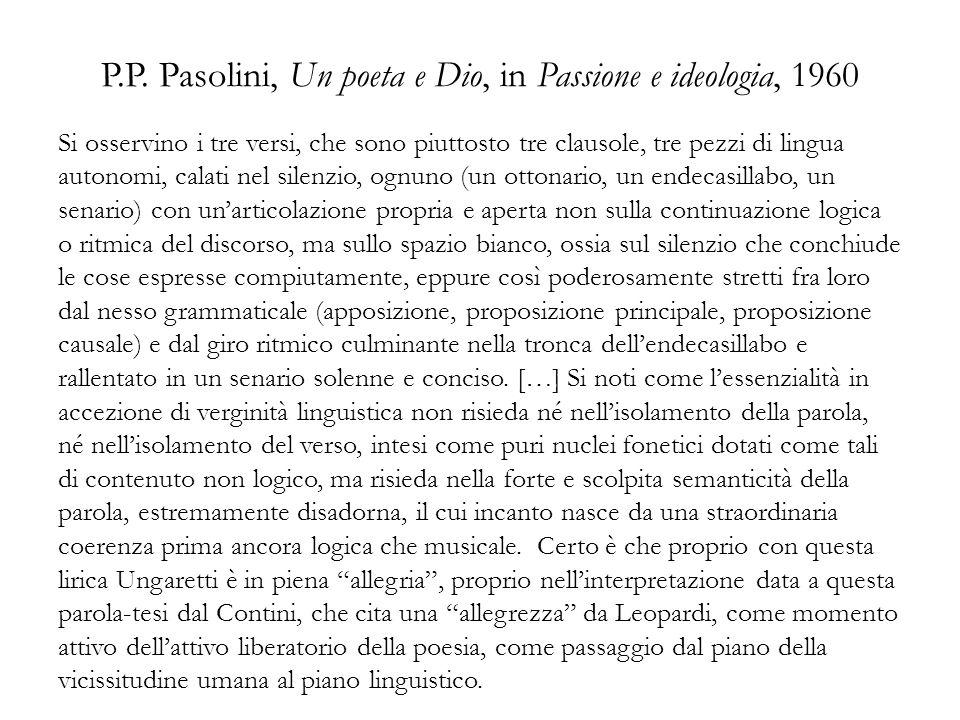 P.P. Pasolini, Un poeta e Dio, in Passione e ideologia, 1960 Si osservino i tre versi, che sono piuttosto tre clausole, tre pezzi di lingua autonomi,