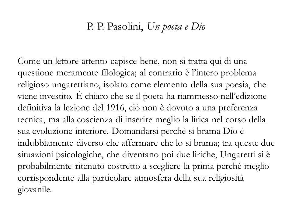 P. P. Pasolini, Un poeta e Dio Come un lettore attento capisce bene, non si tratta qui di una questione meramente filologica; al contrario è lintero p