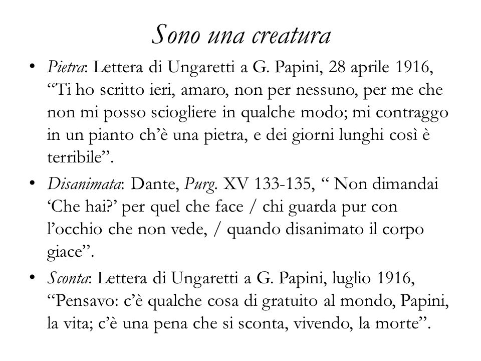 Sono una creatura Pietra: Lettera di Ungaretti a G. Papini, 28 aprile 1916, Ti ho scritto ieri, amaro, non per nessuno, per me che non mi posso sciogl