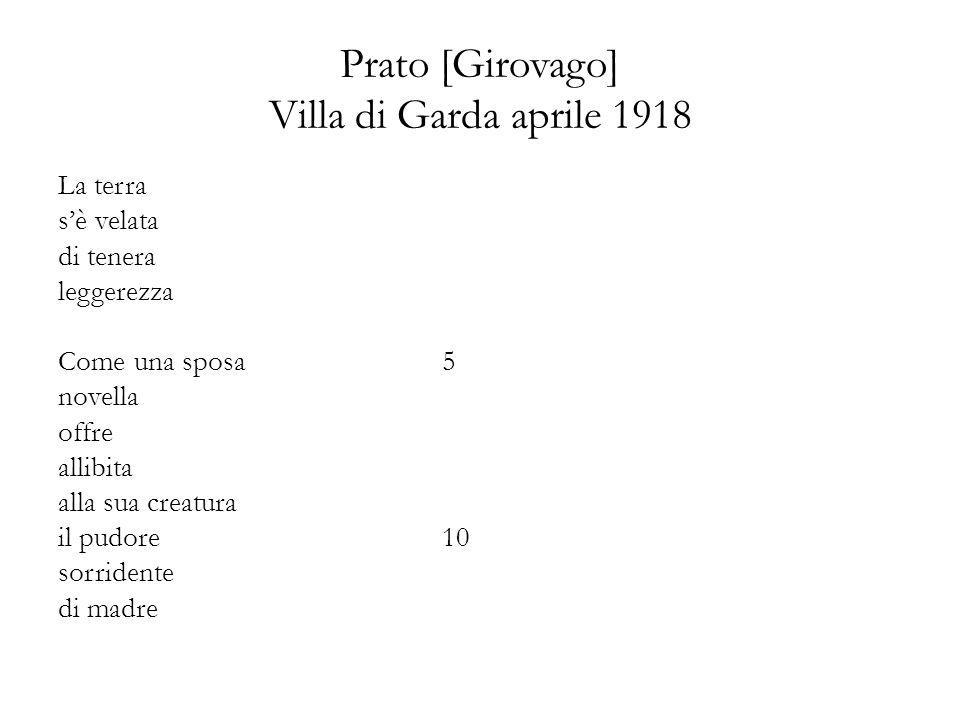Prato [Girovago] Villa di Garda aprile 1918 La terra sè velata di tenera leggerezza Come una sposa5 novella offre allibita alla sua creatura il pudore10 sorridente di madre