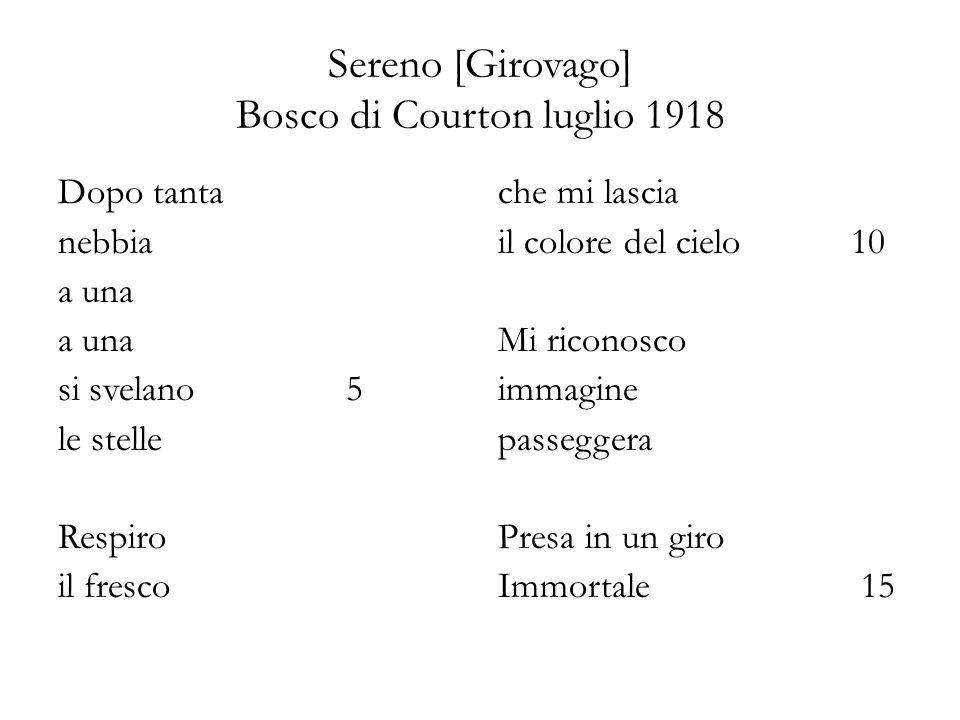 Sereno [Girovago] Bosco di Courton luglio 1918 Dopo tanta nebbia a una si svelano5 le stelle Respiro il fresco che mi lascia il colore del cielo 10 Mi