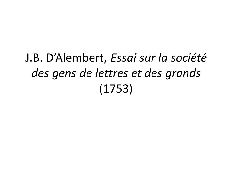J.B. DAlembert, Essai sur la société des gens de lettres et des grands (1753)