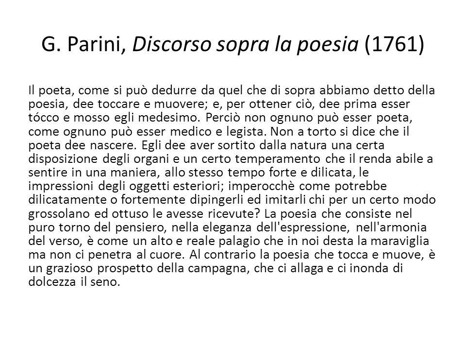 G. Parini, Discorso sopra la poesia (1761) Il poeta, come si può dedurre da quel che di sopra abbiamo detto della poesia, dee toccare e muovere; e, pe