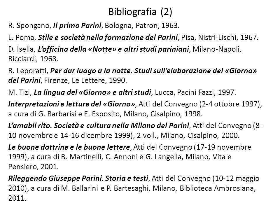 Bibliografia (2) R. Spongano, Il primo Parini, Bologna, Patron, 1963. L. Poma, Stile e società nella formazione del Parini, Pisa, Nistri-Lischi, 1967.