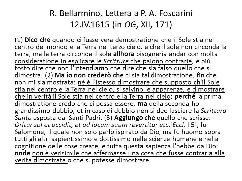 R. Bellarmino, Lettera a P. A. Foscarini 12.IV.1615 (in OG, XII, 171) (1) Dico che quando ci fusse vera demostratione che il Sole stia nel centro del