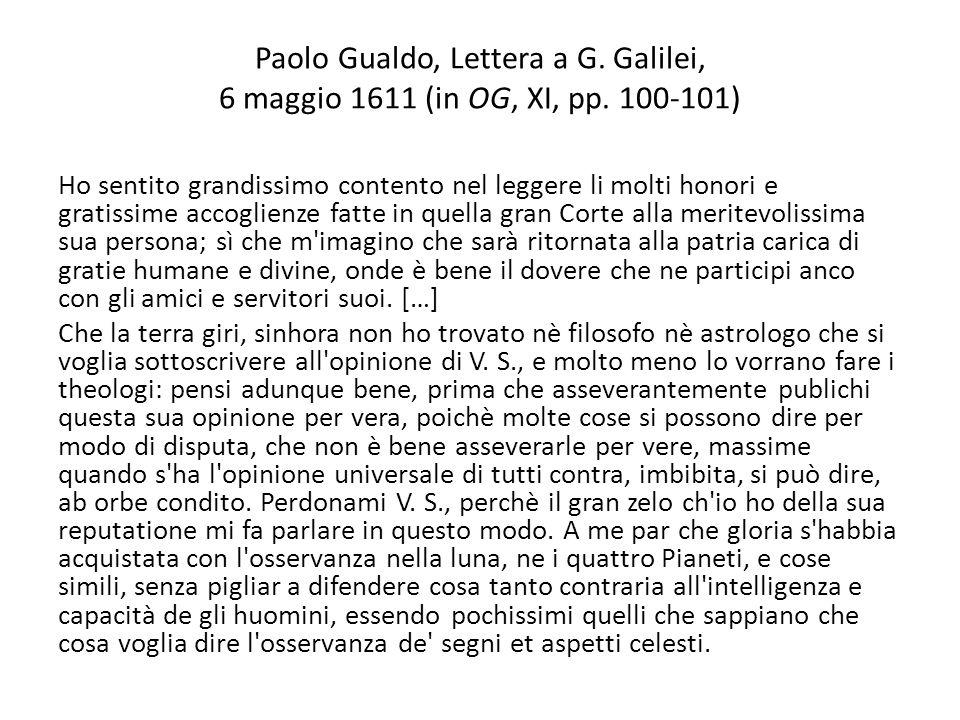 Paolo Gualdo, Lettera a G. Galilei, 6 maggio 1611 (in OG, XI, pp. 100-101) Ho sentito grandissimo contento nel leggere li molti honori e gratissime ac