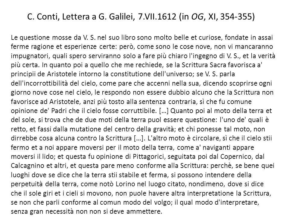 C. Conti, Lettera a G. Galilei, 7.VII.1612 (in OG, XI, 354-355) Le questione mosse da V. S. nel suo libro sono molto belle et curiose, fondate in assa