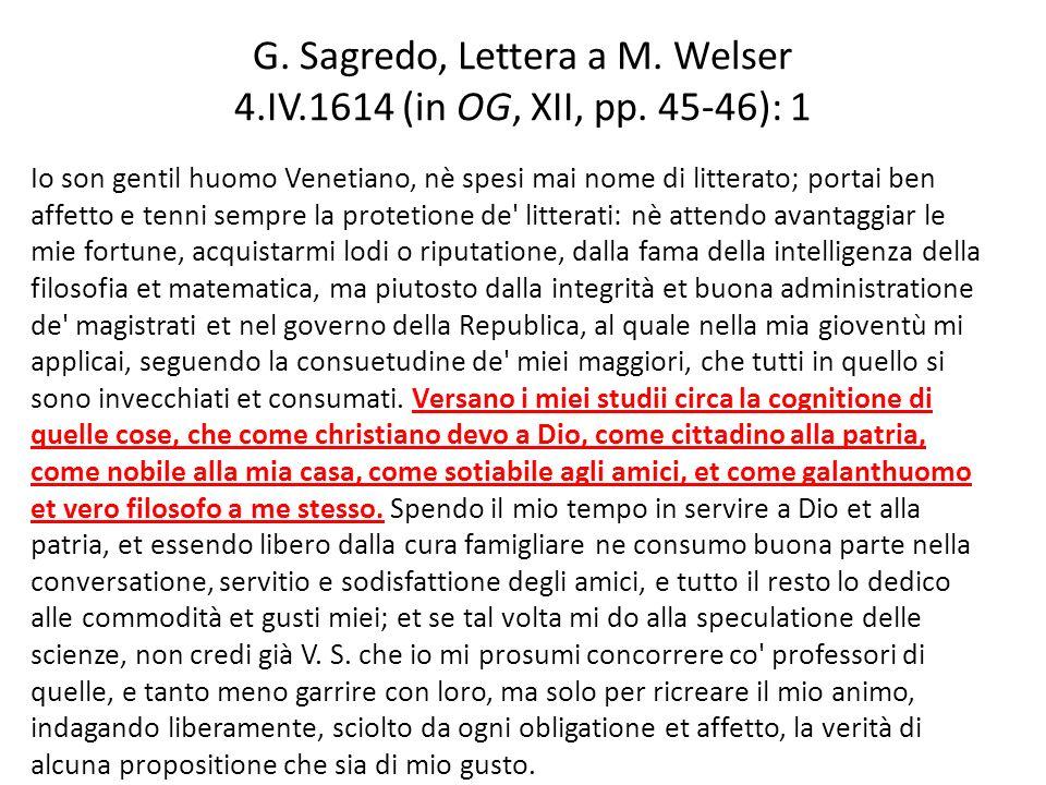 G. Sagredo, Lettera a M. Welser 4.IV.1614 (in OG, XII, pp. 45-46): 1 Io son gentil huomo Venetiano, nè spesi mai nome di litterato; portai ben affetto