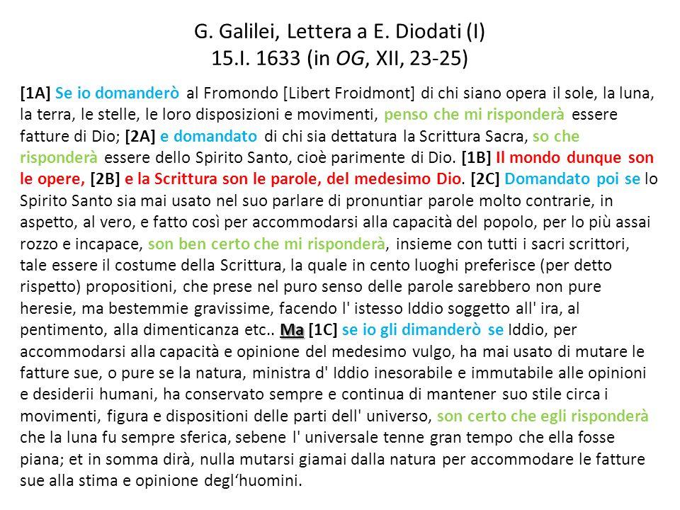 G. Galilei, Lettera a E. Diodati (I) 15.I. 1633 (in OG, XII, 23-25) Ma [1A] Se io domanderò al Fromondo [Libert Froidmont] di chi siano opera il sole,