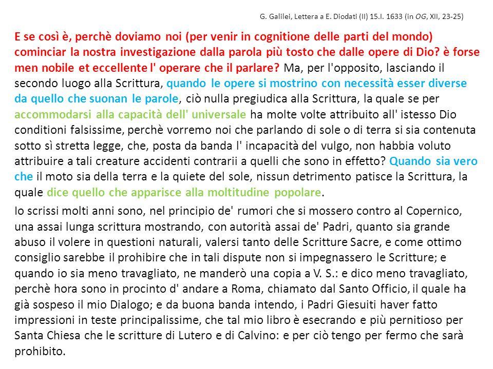 G. Galilei, Lettera a E. Diodati (II) 15.I. 1633 (in OG, XII, 23-25) E se così è, perchè doviamo noi (per venir in cognitione delle parti del mondo) c