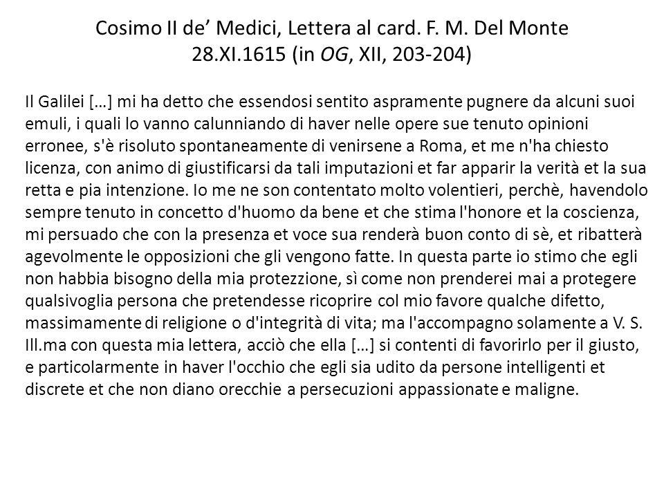 Cosimo II de Medici, Lettera al card. F. M. Del Monte 28.XI.1615 (in OG, XII, 203-204) Il Galilei […] mi ha detto che essendosi sentito aspramente pug