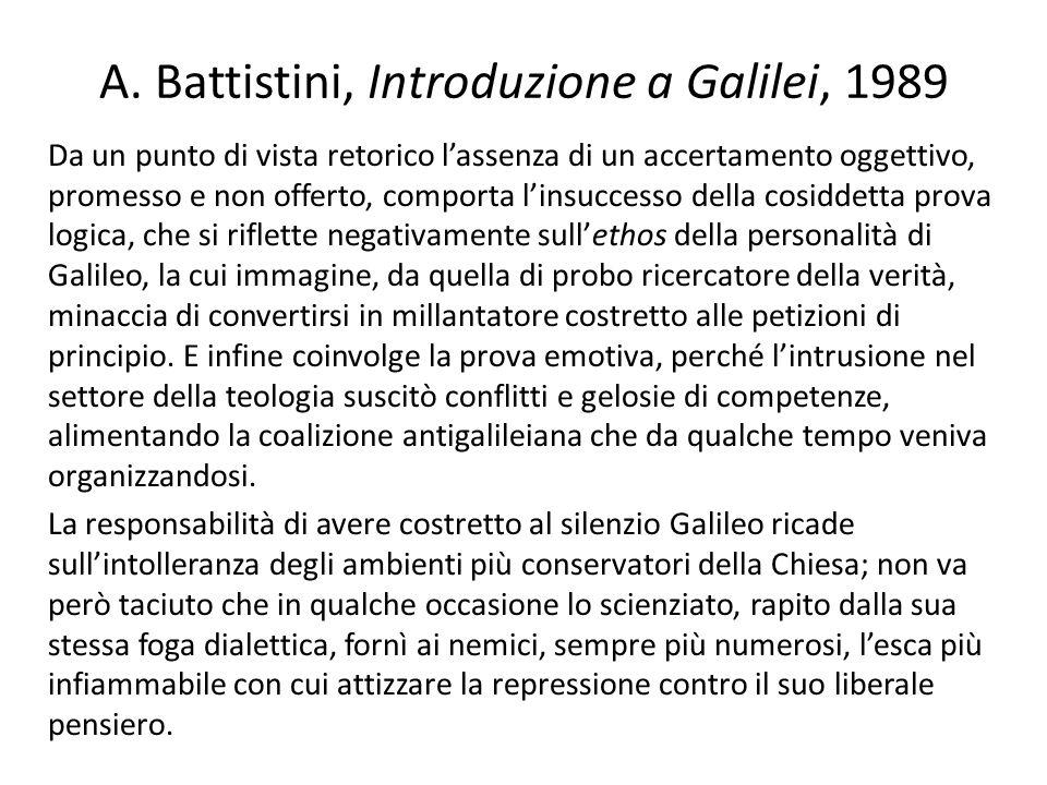 A. Battistini, Introduzione a Galilei, 1989 Da un punto di vista retorico lassenza di un accertamento oggettivo, promesso e non offerto, comporta lins